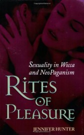 Rites of Pleasure: Sexuality in Wicca and Neo-Paganism: Sexuality In Wicca And Neo-paganism