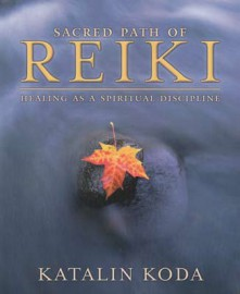 Sacred Path of Reiki by Katalin Koda