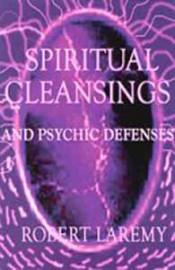 Spiritual Cleansings & Psychic Defenses  by Robert Laremy