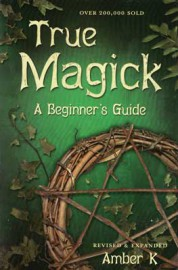True Magick, Beginner`s Guide  by Amber K