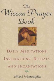 Wiccan Prayer Book by Mark Ventimiglia