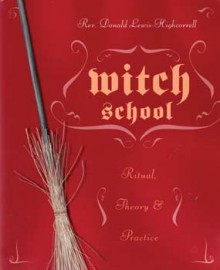 Witch School Ritual, Theory & Practice by Donald Lewis-Highc
