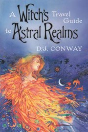 Witch`s Travel Guide to Astral Realms by D J Conway